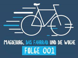 Magdeburg, das Fahrrad und die Woche Folge 001