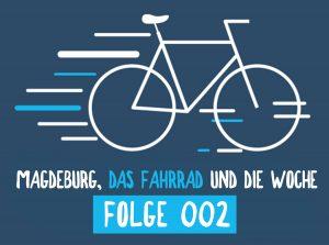 Magdeburg, das Fahrrad und die Woche Folge 002